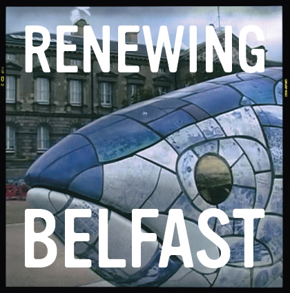 Renewing Belfast